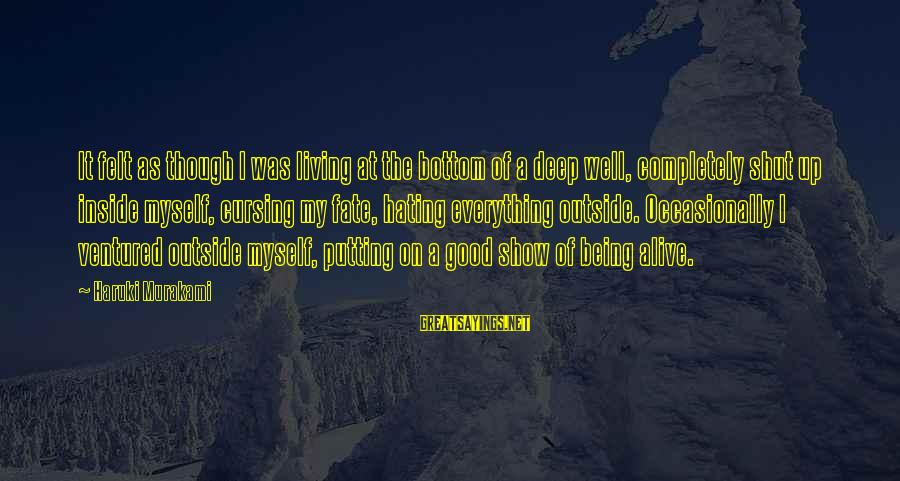 Alive Inside Sayings By Haruki Murakami: It felt as though I was living at the bottom of a deep well, completely