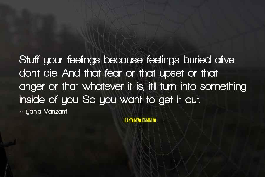 Alive Inside Sayings By Iyanla Vanzant: Stuff your feelings because feelings buried alive don't die. And that fear or that upset