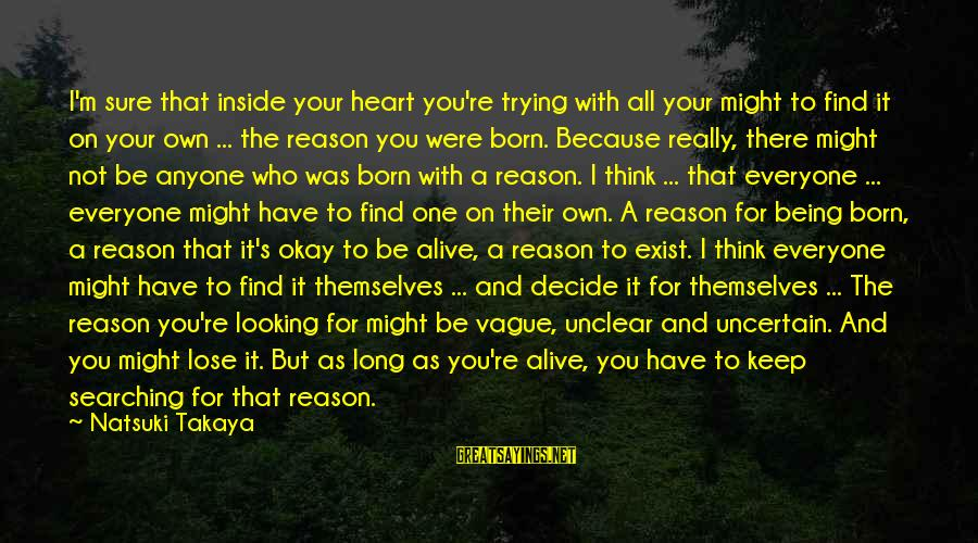Alive Inside Sayings By Natsuki Takaya: I'm sure that inside your heart you're trying with all your might to find it