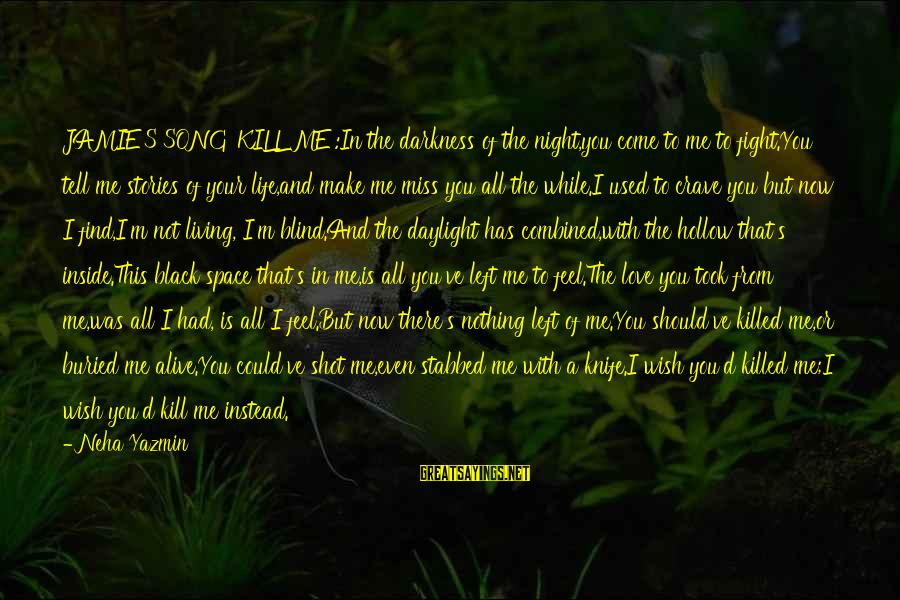 Alive Inside Sayings By Neha Yazmin: JAMIE'S SONG 'KILL ME':In the darkness of the night,you come to me to fight.You tell