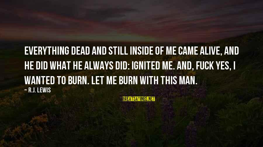 Alive Inside Sayings By R.J. Lewis: Everything dead and still inside of me came alive, and he did what he always