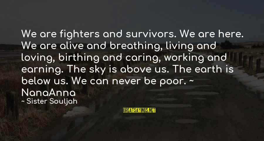 Alive Inside Sayings By Sister Souljah: We are fighters and survivors. We are here. We are alive and breathing, living and