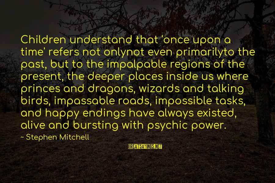 Alive Inside Sayings By Stephen Mitchell: Children understand that 'once upon a time' refers not onlynot even primarilyto the past, but