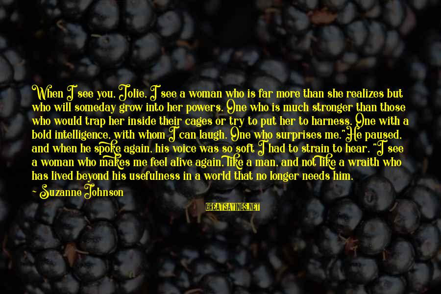Alive Inside Sayings By Suzanne Johnson: When I see you, Jolie, I see a woman who is far more than she
