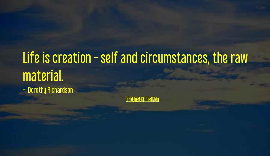 Alizee Sayings By Dorothy Richardson: Life is creation - self and circumstances, the raw material.