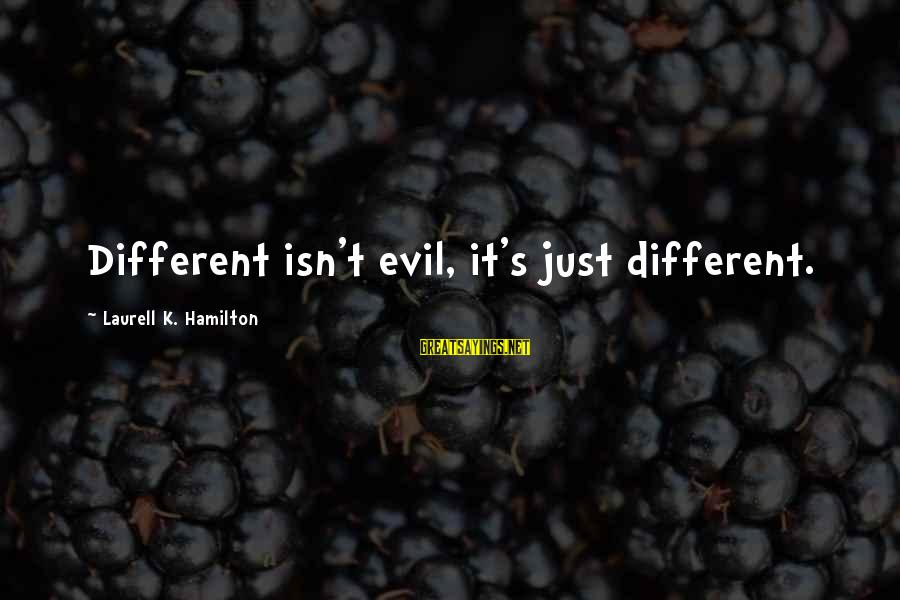 Alizee Sayings By Laurell K. Hamilton: Different isn't evil, it's just different.