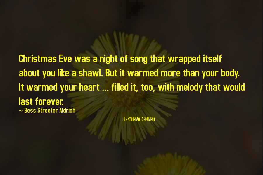 All About Christmas Eve Sayings By Bess Streeter Aldrich: Christmas Eve was a night of song that wrapped itself about you like a shawl.