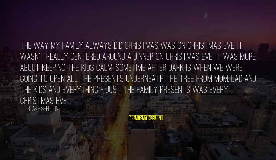 All About Christmas Eve Sayings By Blake Shelton: The way my family always did Christmas was on Christmas Eve, it wasn't really centered