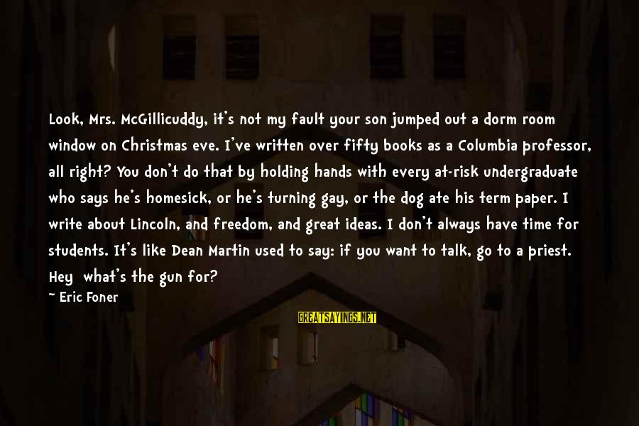 All About Christmas Eve Sayings By Eric Foner: Look, Mrs. McGillicuddy, it's not my fault your son jumped out a dorm room window
