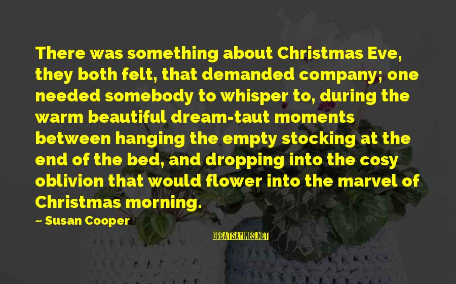 All About Christmas Eve Sayings By Susan Cooper: There was something about Christmas Eve, they both felt, that demanded company; one needed somebody