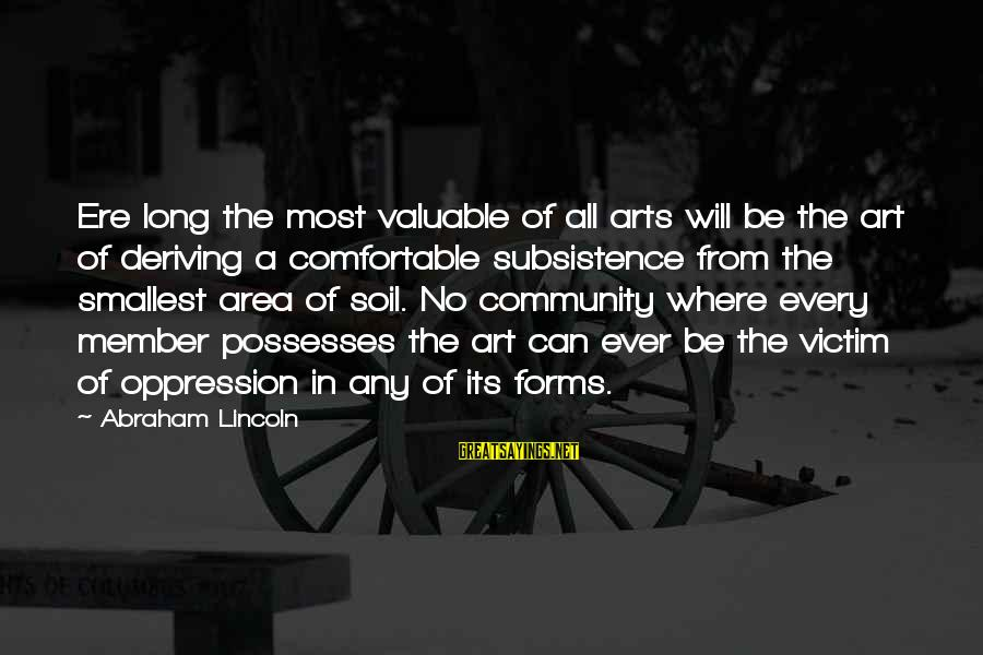 All Art Forms Sayings By Abraham Lincoln: Ere long the most valuable of all arts will be the art of deriving a