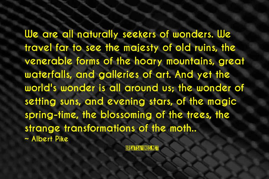 All Art Forms Sayings By Albert Pike: We are all naturally seekers of wonders. We travel far to see the majesty of