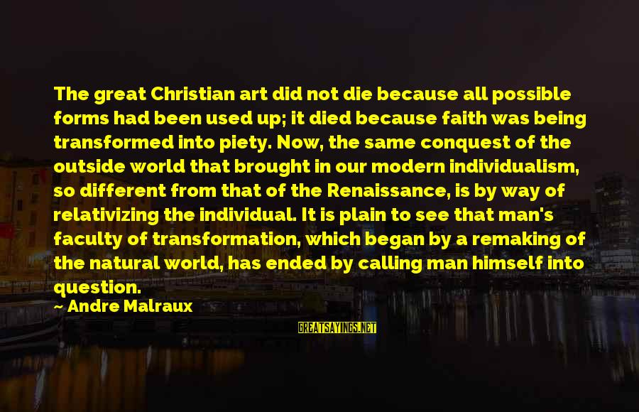 All Art Forms Sayings By Andre Malraux: The great Christian art did not die because all possible forms had been used up;