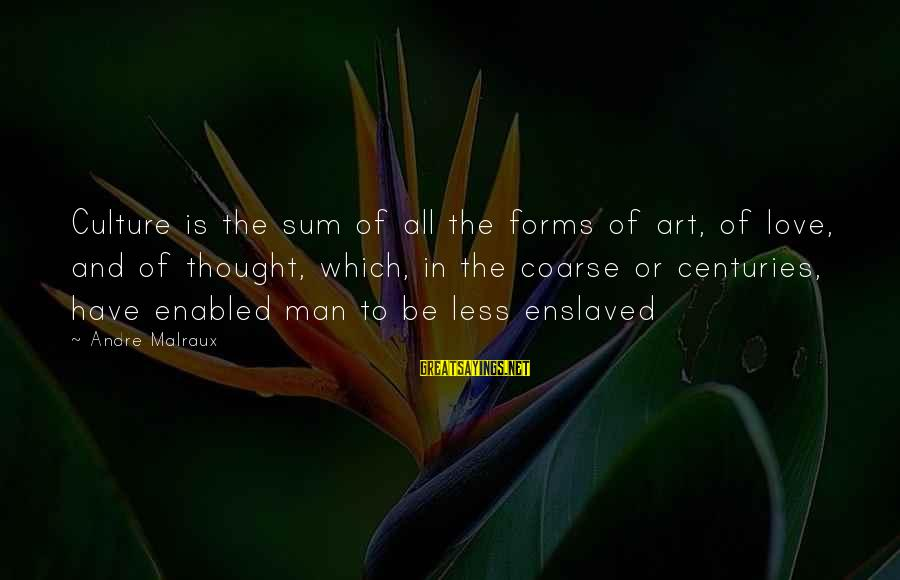 All Art Forms Sayings By Andre Malraux: Culture is the sum of all the forms of art, of love, and of thought,