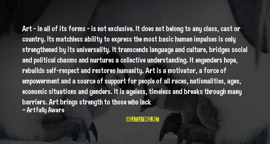 All Art Forms Sayings By Artfully Aware: Art - in all of its forms - is not exclusive. It does not belong