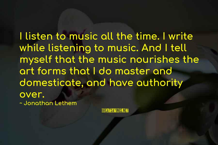 All Art Forms Sayings By Jonathan Lethem: I listen to music all the time. I write while listening to music. And I