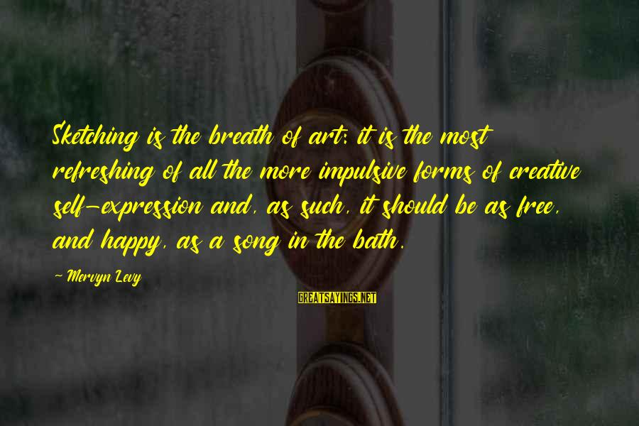 All Art Forms Sayings By Mervyn Levy: Sketching is the breath of art: it is the most refreshing of all the more