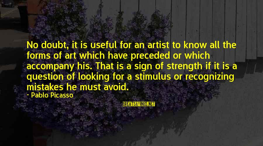 All Art Forms Sayings By Pablo Picasso: No doubt, it is useful for an artist to know all the forms of art