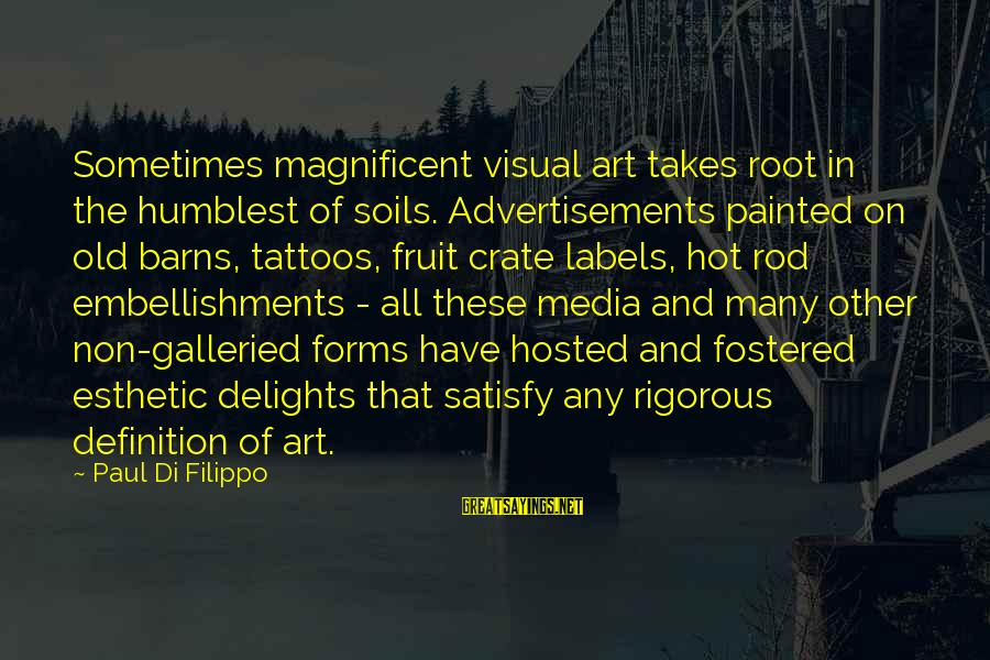 All Art Forms Sayings By Paul Di Filippo: Sometimes magnificent visual art takes root in the humblest of soils. Advertisements painted on old