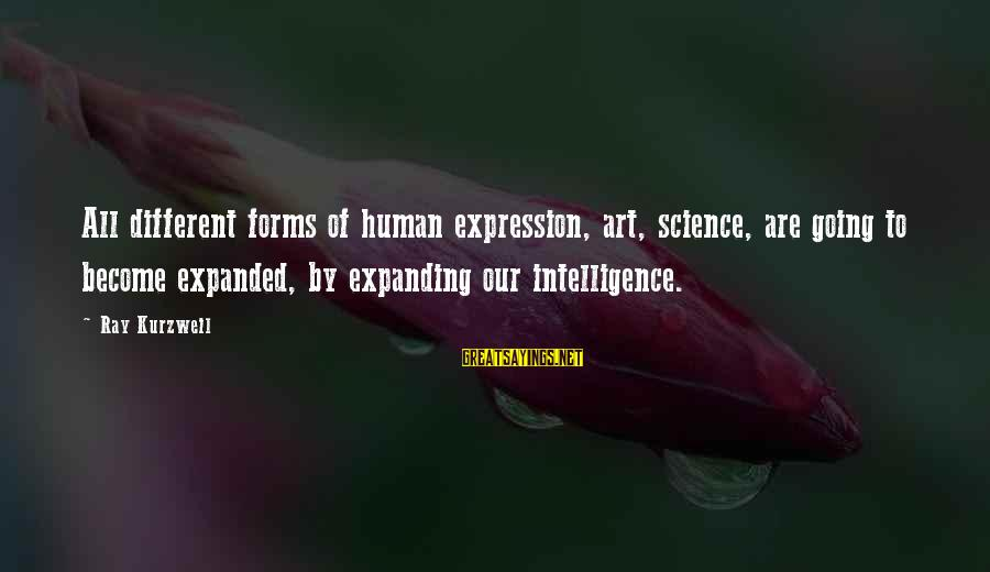 All Art Forms Sayings By Ray Kurzweil: All different forms of human expression, art, science, are going to become expanded, by expanding