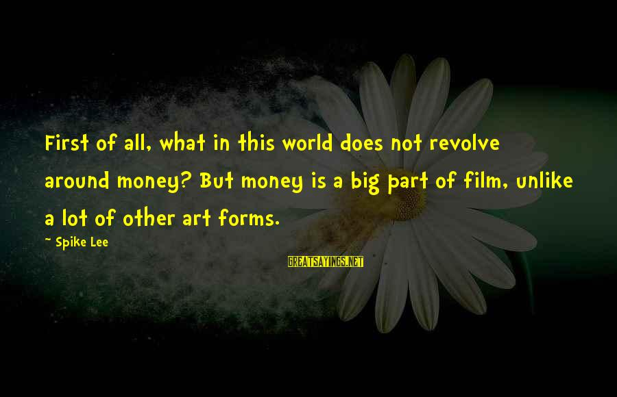 All Art Forms Sayings By Spike Lee: First of all, what in this world does not revolve around money? But money is