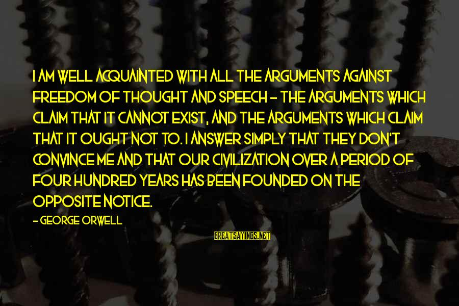 All Civ4 Sayings By George Orwell: I am well acquainted with all the arguments against freedom of thought and speech -