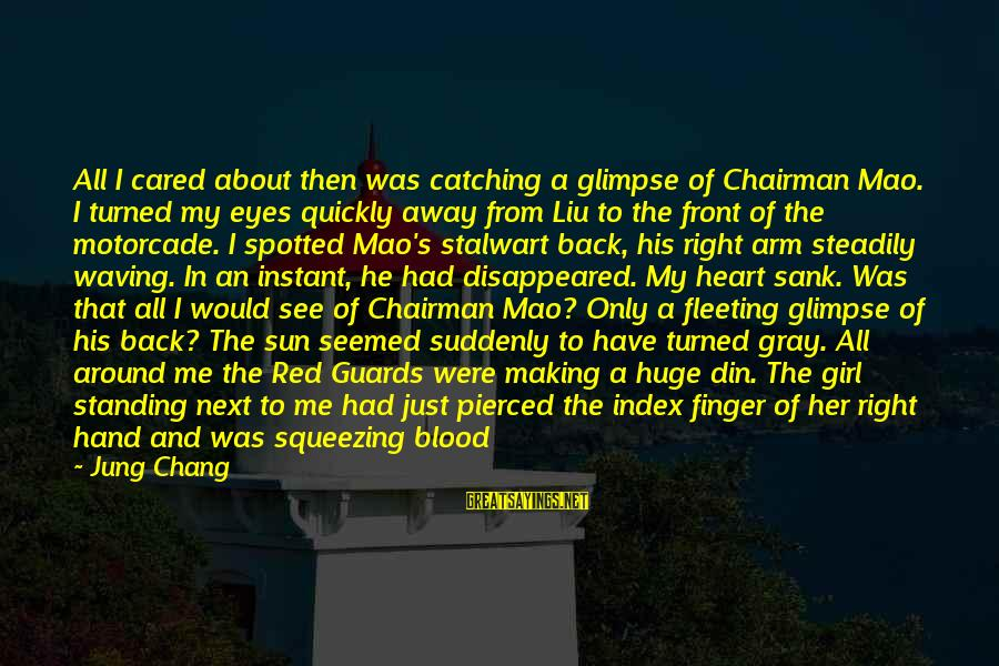 All Civ4 Sayings By Jung Chang: All I cared about then was catching a glimpse of Chairman Mao. I turned my