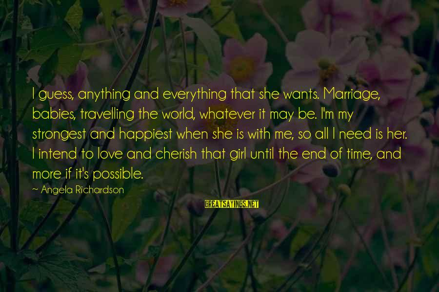 All Girl Wants Sayings By Angela Richardson: I guess, anything and everything that she wants. Marriage, babies, travelling the world, whatever it