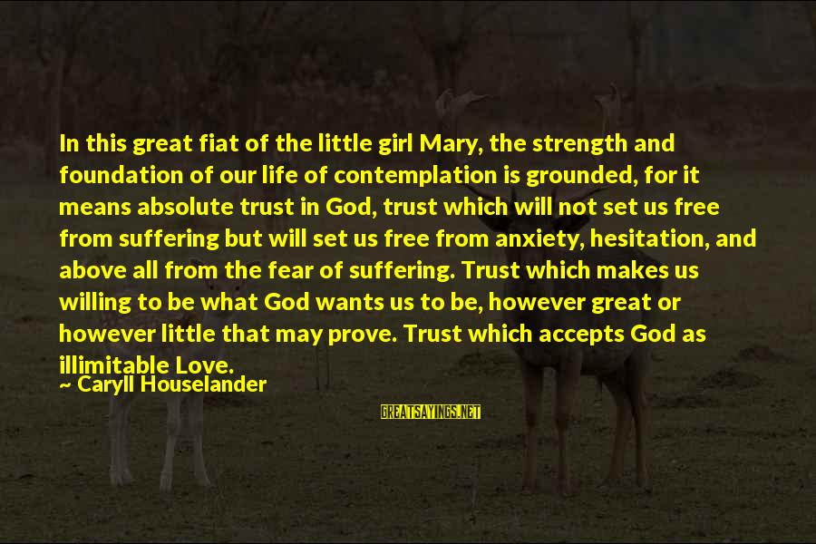 All Girl Wants Sayings By Caryll Houselander: In this great fiat of the little girl Mary, the strength and foundation of our