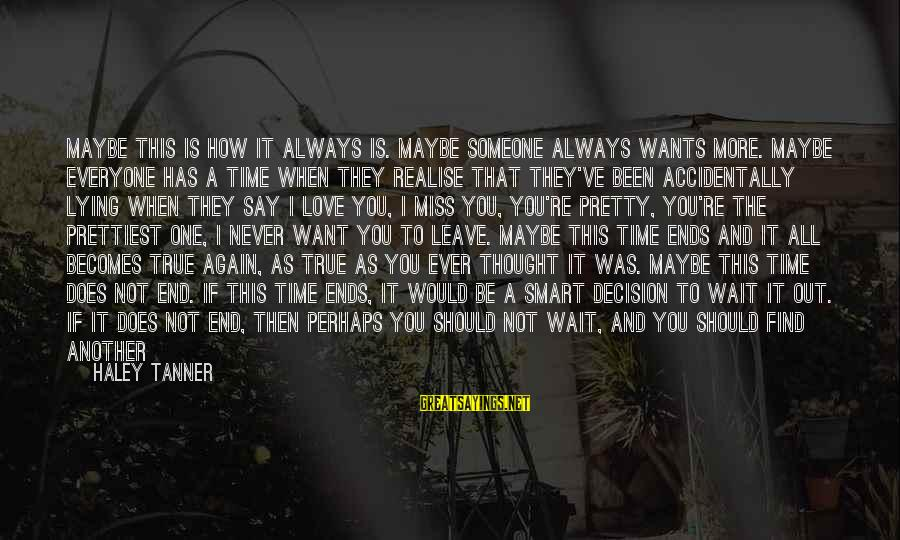 All Girl Wants Sayings By Haley Tanner: Maybe this is how it always is. Maybe someone always wants more. Maybe everyone has