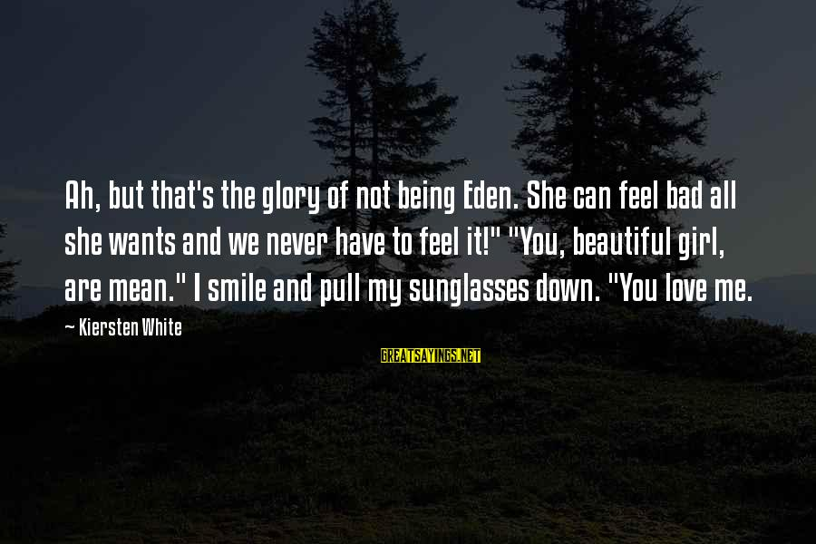 All Girl Wants Sayings By Kiersten White: Ah, but that's the glory of not being Eden. She can feel bad all she