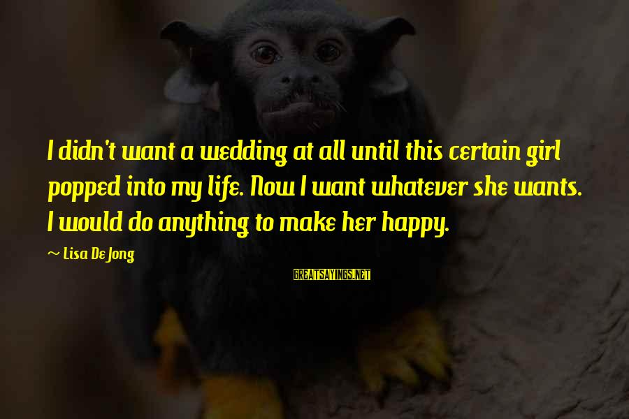 All Girl Wants Sayings By Lisa De Jong: I didn't want a wedding at all until this certain girl popped into my life.