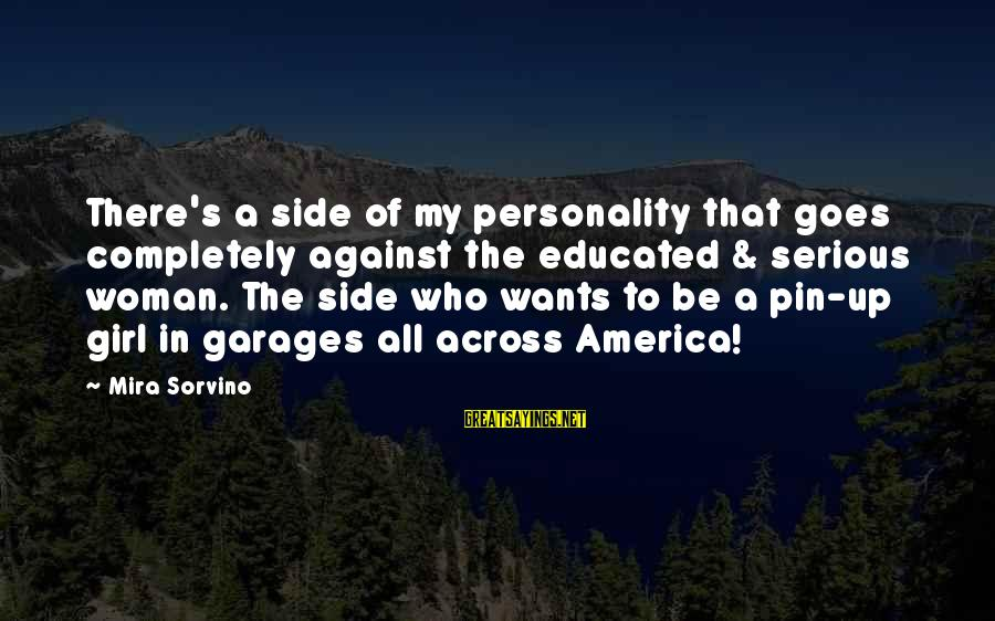 All Girl Wants Sayings By Mira Sorvino: There's a side of my personality that goes completely against the educated & serious woman.