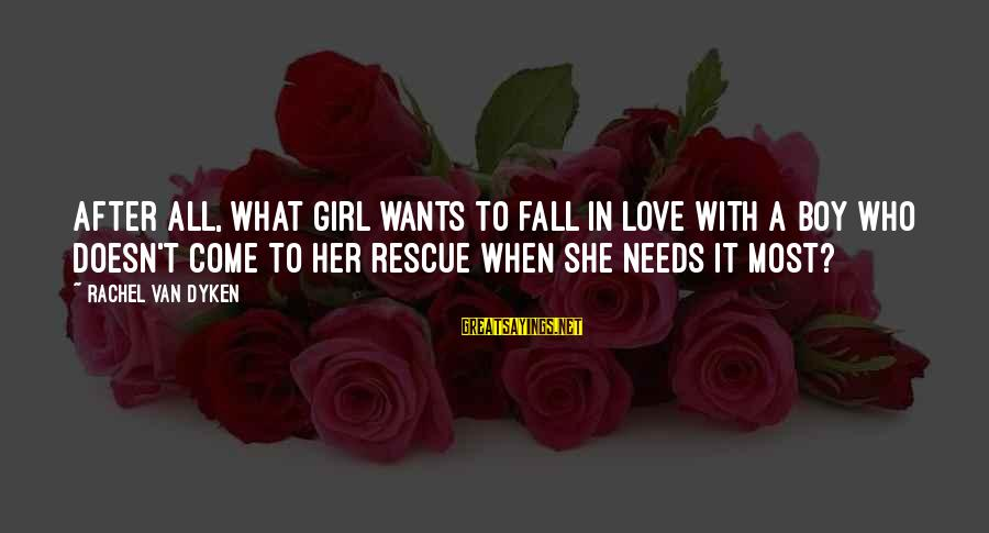 All Girl Wants Sayings By Rachel Van Dyken: After all, what girl wants to fall in love with a boy who doesn't come