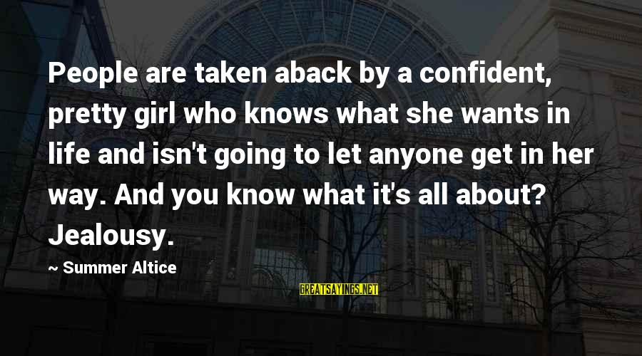 All Girl Wants Sayings By Summer Altice: People are taken aback by a confident, pretty girl who knows what she wants in