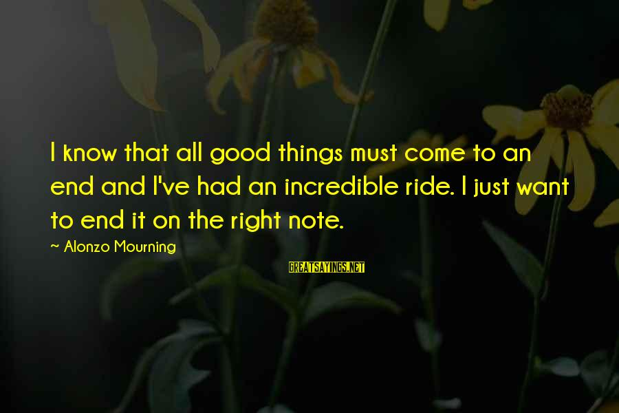 All Good Things Come To End Sayings By Alonzo Mourning: I know that all good things must come to an end and I've had an
