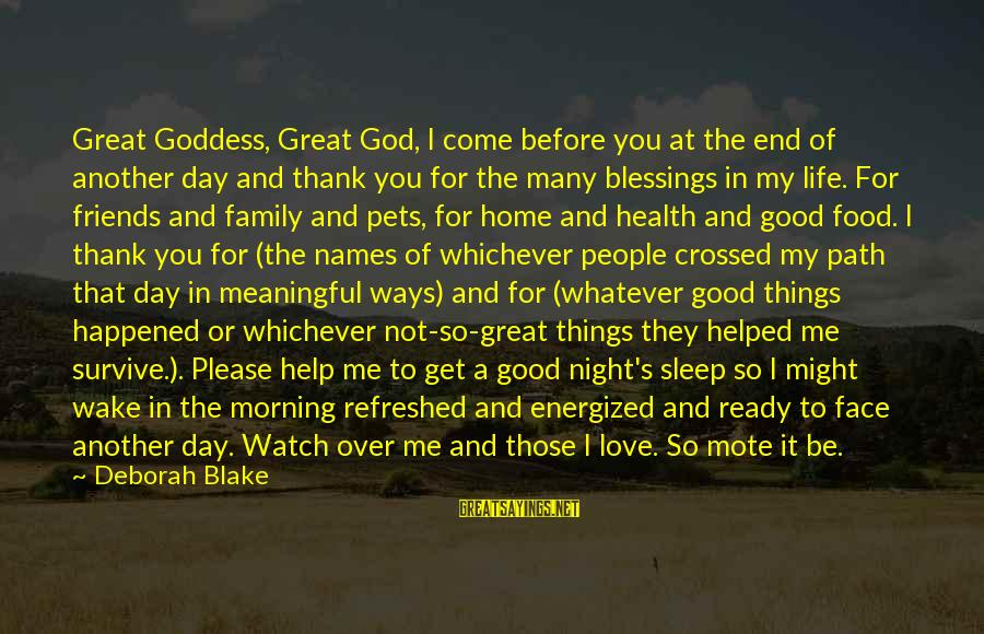 All Good Things Come To End Sayings By Deborah Blake: Great Goddess, Great God, I come before you at the end of another day and