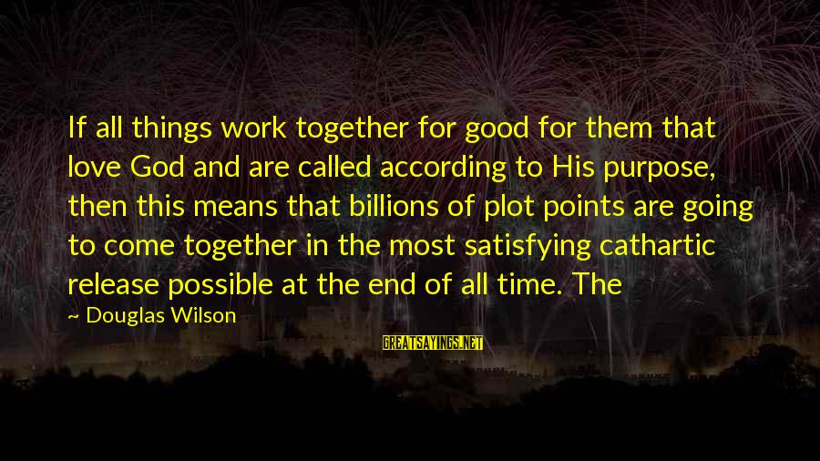 All Good Things Come To End Sayings By Douglas Wilson: If all things work together for good for them that love God and are called