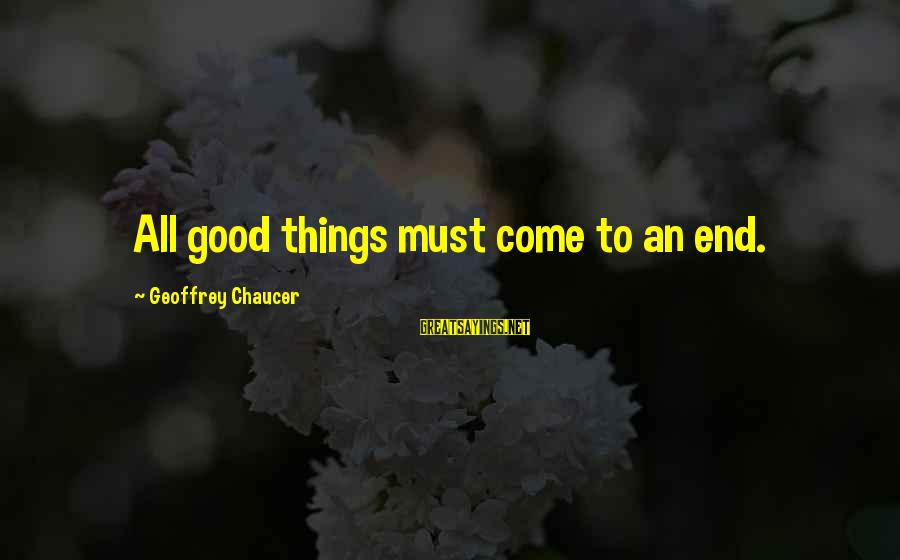 All Good Things Come To End Sayings By Geoffrey Chaucer: All good things must come to an end.
