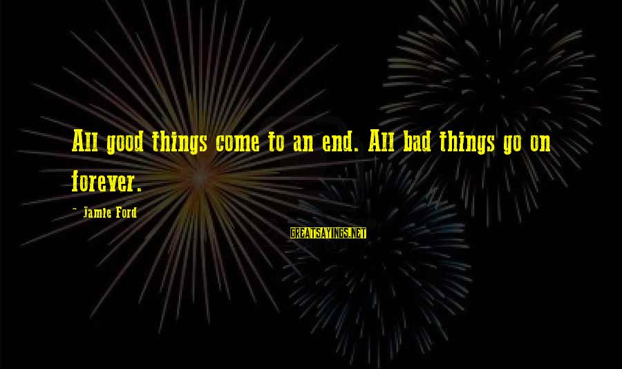 All Good Things Come To End Sayings By Jamie Ford: All good things come to an end. All bad things go on forever.