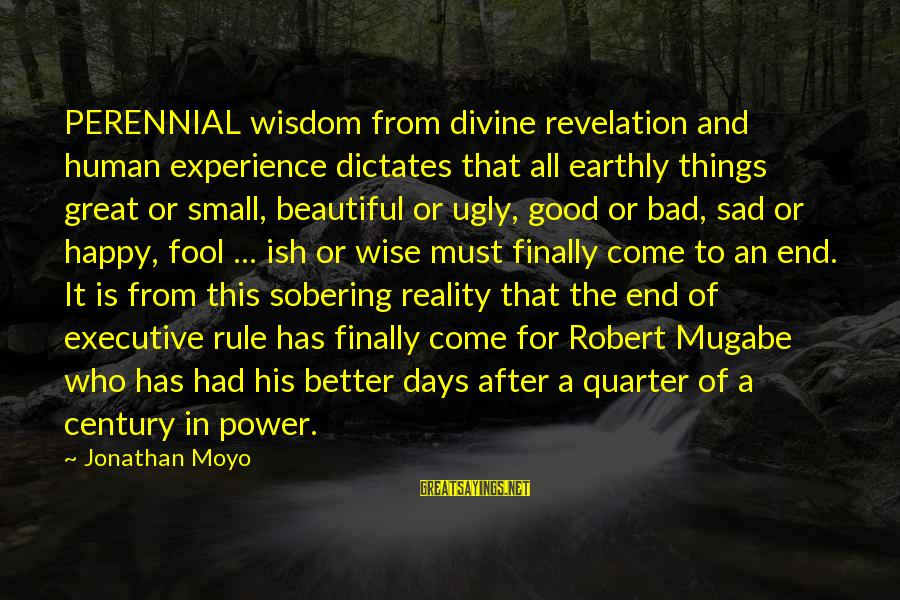 All Good Things Come To End Sayings By Jonathan Moyo: PERENNIAL wisdom from divine revelation and human experience dictates that all earthly things great or