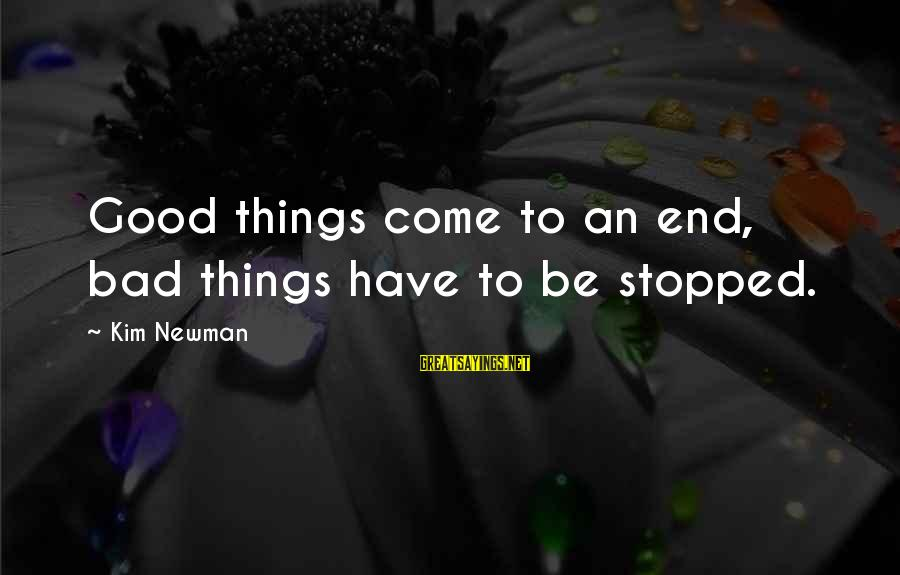 All Good Things Come To End Sayings By Kim Newman: Good things come to an end, bad things have to be stopped.