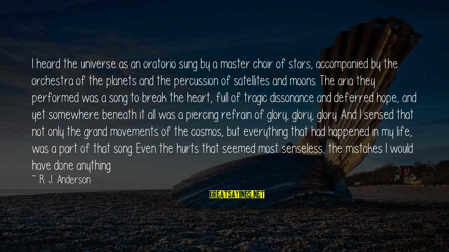 All Good Things Come To End Sayings By R. J. Anderson: I heard the universe as an oratorio sung by a master choir of stars, accompanied