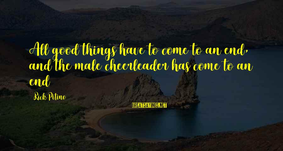 All Good Things Come To End Sayings By Rick Pitino: All good things have to come to an end, and the male cheerleader has come