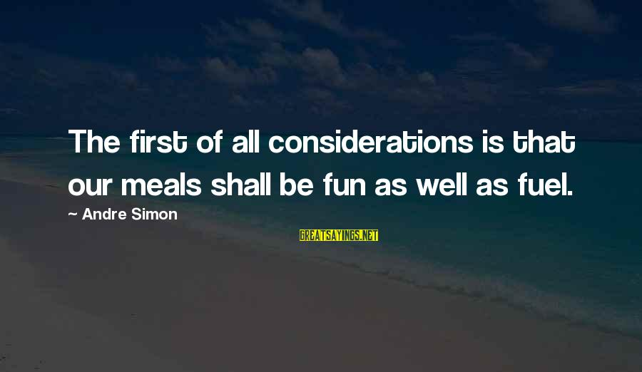 All Shall Be Well Sayings By Andre Simon: The first of all considerations is that our meals shall be fun as well as