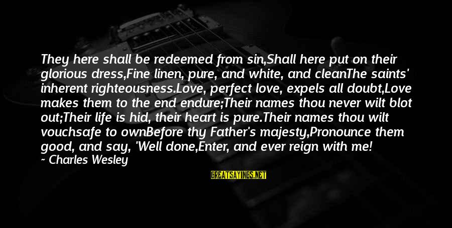All Shall Be Well Sayings By Charles Wesley: They here shall be redeemed from sin,Shall here put on their glorious dress,Fine linen, pure,