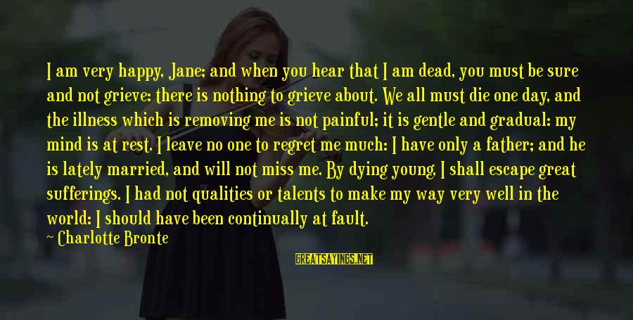 All Shall Be Well Sayings By Charlotte Bronte: I am very happy, Jane; and when you hear that I am dead, you must