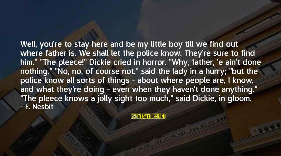 All Shall Be Well Sayings By E. Nesbit: Well, you're to stay here and be my little boy till we find out where
