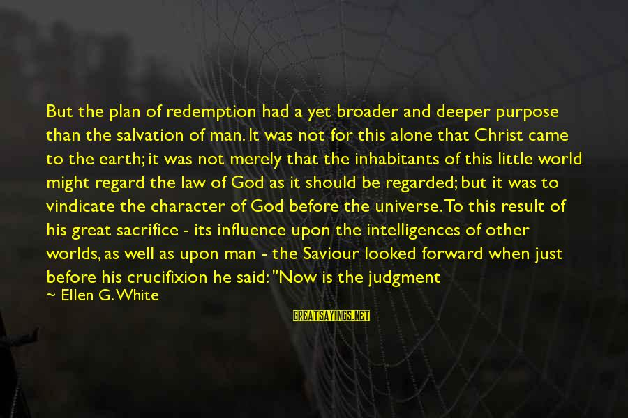 All Shall Be Well Sayings By Ellen G. White: But the plan of redemption had a yet broader and deeper purpose than the salvation