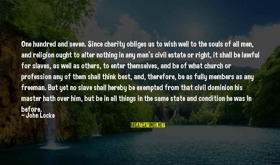 All Shall Be Well Sayings By John Locke: One hundred and seven. Since charity obliges us to wish well to the souls of